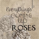 Everything's Coming Up Roses Graphic 2